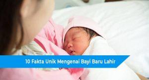 10 Fakta Unik Mengenai Bayi Baru Lahir yang Jarang Diketahui